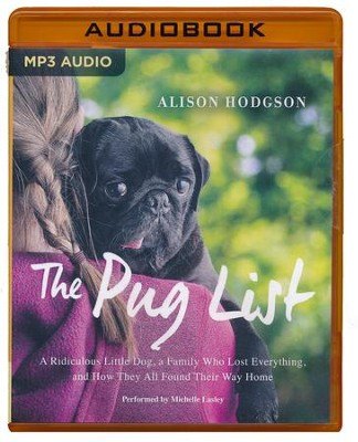 Pug List: A Ridiculous Little Dog, a Family Who Lost Everything and How They All Found Their Way Home- unabridged audio book on MP3-CD  -     By: Alison Hodgson