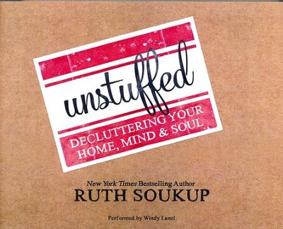Unstuffed: Decluttering Your Home, Mind & Soul- unabridged audio book on CD  -     By: Ruth Soukup