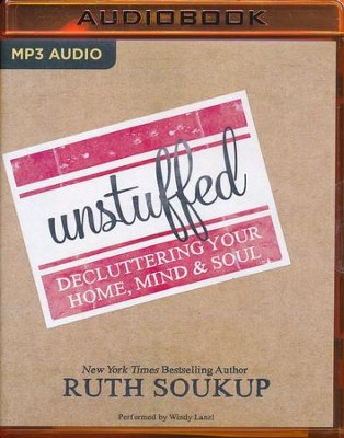 Unstuffed: Decluttering Your Home, Mind & Soul- unabridged audio book on MP3-CD  -     By: Ruth Soukup