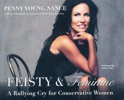 Feisty & Feminine: A Rallying Cry for Conservative Women- unabridged audio book on CD  -     By: Penny Young Nance