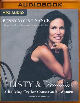 Feisty & Feminine: A Rallying Cry for Conservative Women- unabridged audio book on MP3-CD  -     By: Penny Young Nance