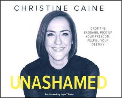 Unashamed: Drop the Baggage, Pick up Your Freedom, Fulfill Your Destiny- unabridged audio book on CD  -     By: Christine Caine