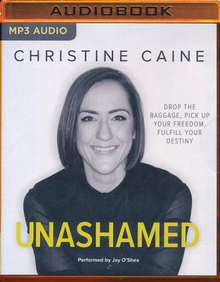 Unashamed: Drop the Baggage, Pick up Your Freedom, Fulfill Your Destiny- unabridged audio book on MP3-CD  -     By: Christine Caine