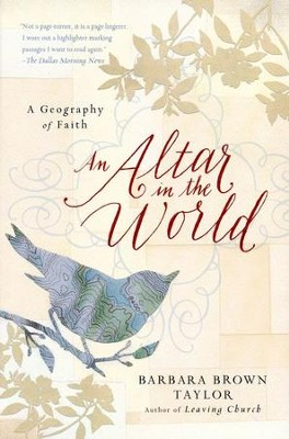 An Altar in the World: A Geography of Faith  -     By: Barbara Brown Taylor