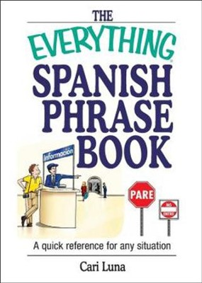 The Everything Spanish Phrase Book              -     By: Cari Luna