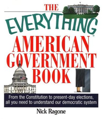 The Everything American Government Book              -     By: Nick Ragone