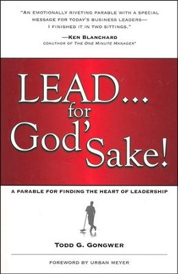 Lead . . . for God's Sake! A Parable for Finding the Heart of Leadership  -     By: Todd Gongwer