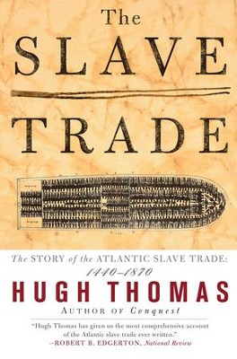 The Slave Trade: The Story of the Atlantic Slave Trade: 1440-1870 - eBook  -     By: Hugh Thomas