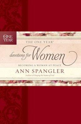 The One Year Devotions for Women: Becoming a Woman of Peace  -     By: Ann Spangler