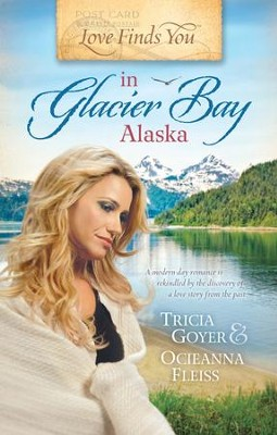 Love Finds You in Glacier Bay, Alaska - eBook  -     By: Tricia Goyer, Ocienna Fleiss