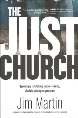 The Just Church: Becoming a Risk-Taking, Justice-Seeking, Disciple-Making Congregation  -     By: Jim Martin, Gary Haugen