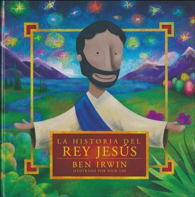 La Historia del Rey Jesús  (The Story of King Jesus)  -     By: Ben Erwin