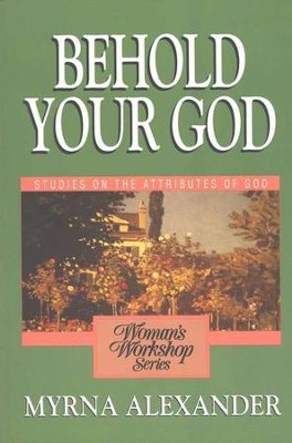 Behold Your God: Studies on the Attributes of God - Woman's Workshop Series  -     By: Myrna Alexander
