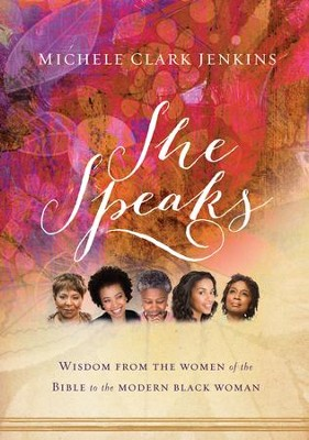 She Speaks: Wisdom From the Women of the Bible to the Modern Black Woman - eBook  -     By: Michele Clark Jenkins