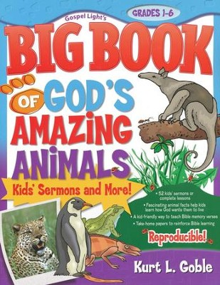Big Book of God's Amazing Animals: Kids Sermons and More  -     By: Kurt L. Goble