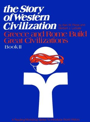 The Story Of Western Civilization, Book 2: Greece and Rome Build Great Civilizations  -     By: Alan W. Riese, Herbert J. LaSalle
