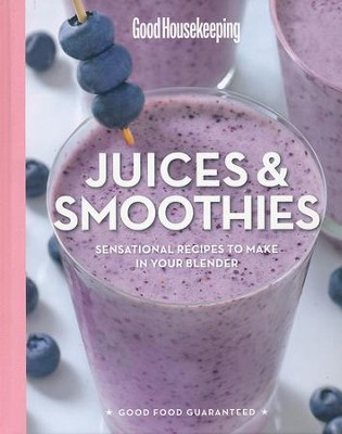 Good Housekeeping Juices and Smoothies: 100 Sensational Recipes to Make in Your Blender  -