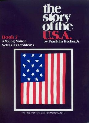 The Story of the USA Book 2: A Young Nation Solves Its Problems   -     By: Franklin Escher Jr.