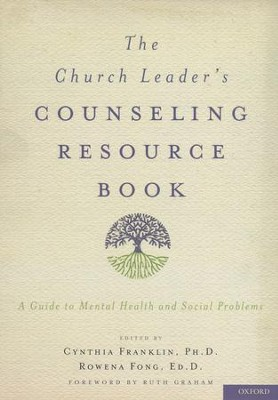 The Church Leader's Counseling Resource Book: A Guide to Mental Health and Social Problems  -     Edited By: Cynthia Franklin, Rowena Fong     By: Edited by Cynthia Franklin, Ph.D. & Rowena Fong, Ed.D.
