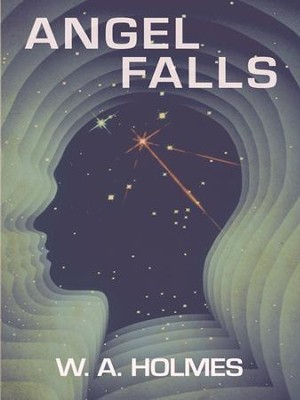 Angel Falls - eBook  -     By: W.A. Holmes