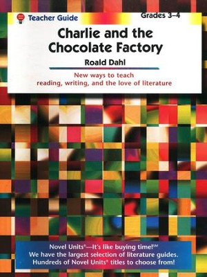 Charlie & the Chocolate Factory, Novel Units Teacher's Guide, 3-4    -     By: Roald Dahl