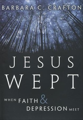 Jesus Wept: When Faith and Depression Meet  -     By: Barbara C. Crafton