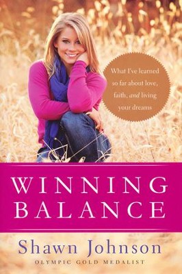 Winning Balance: What I've Learned So Far About Love, Faith, and Living Your Dreams  -     By: Shawn Johnson