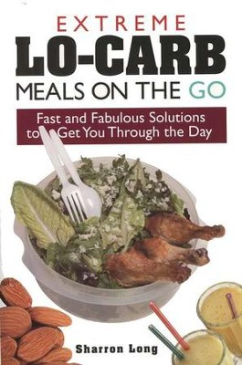 Extreme Lo-Carb Meals to Go   -     By: Sharron Long