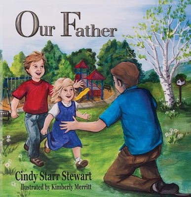 Our Father  -     By: Cindy Starr Stewart     Illustrated By: Kimberly Merritt