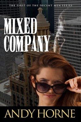 Mixed Company: First in Decent Men Series  -     By: Andy Horne