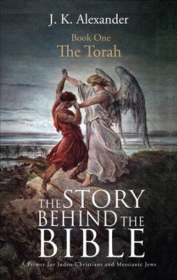 The Story Behind The Bible: A Primer for Judeo-Christians and Messianic Jews: Book One: The Torah - eBook  -     By: J.K. Alexander