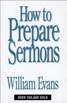 How to Prepare Sermons   -     By: William Evans