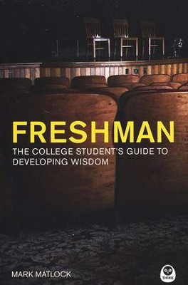 Freshman: The College Student's Guide to Developing Wisdom  -     By: Mark Matlock