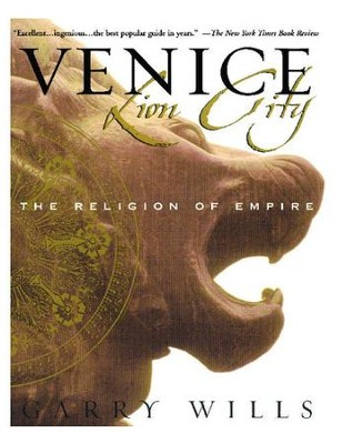 Venice: Lion City: The Religion of Empire - eBook  -     By: Garry Wills