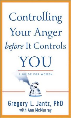 Controlling Your Anger before It Controls You - eBook  -     By: Gregory L. Jantz, Ann McMurray