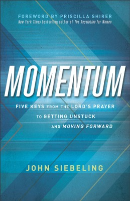 Momentum: Five Keys from the Lord's Prayer to Getting Unstuck and Moving Forward - eBook  -     By: John Siebeling