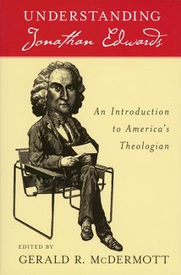 Understanding Jonathan Edwards: An Introduction to  America's Theologian (Slightly Imperfect)  -     Edited By: Gerald R. McDermott     By: Gerald R. McDermott, ed.
