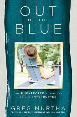 Out Of The Blue: The Unexpected Adventure of Life Interrupted  -     By: Greg Murtha