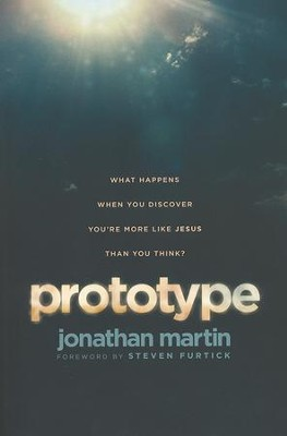 Prototype: What Happens When You Discover You're More Like Jesus Than You Think?  -     By: Jonathan Martin, John D. Hollis
