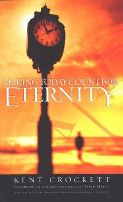 Making Today Count for Eternity   -     By: Kent Crockett