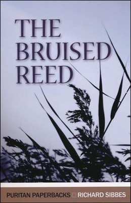 The Bruised Reed (Puritan Paperback Series)   -     By: Richard Sibbes