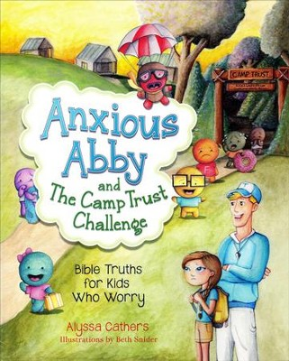 Anxious Abby and the Camp Trust Challenge: Bible Truths for Kids Who Worry  -     By: Alyssa Cathers, Beth Snider