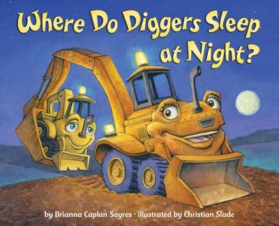 Where Do Diggers Sleep at Night?  -     By: Brianna Caplan Sayres     Illustrated By: Christian Slade