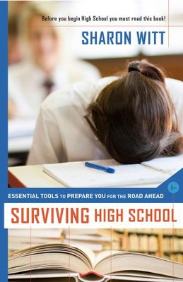 Surviving High School: Essential Tools To Prepare You For The Road Ahead - eBook  -     By: Sharon Witt
