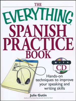 The Everything Spanish Practice Book with CD: Hands-on Techniques to Improve Your Speaking And Writing Skills  -     By: Julie Gutin