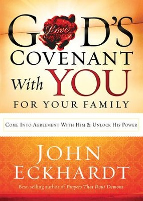 God's Covenant With You for Your Family: Come into agreement with Him and unlock His power - eBook  -     By: John Eckhardt