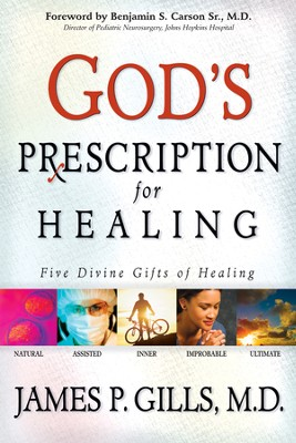 God's Prescription For Healing: Five divine gifts of healing - eBook  -     By: James P. Gills