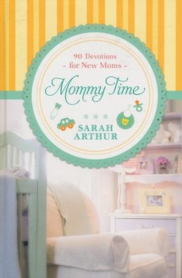 Mommy Time: 90 Devotions for New Moms  -     By: Sarah Arthur