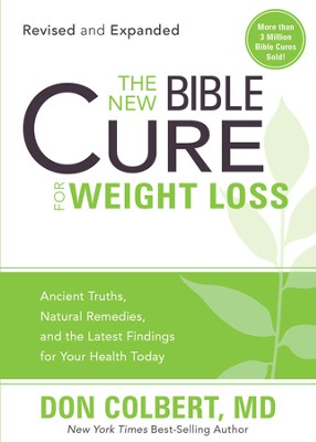 The New Bible Cure for Weight Loss: Ancient truths, natural remedies, and the latest findings for your health today - eBook  -     By: Don Colbert M.D.