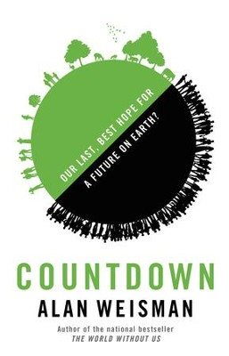 Countdown: Our Last, Best Hope for a Future on Earth? - eBook  -     By: Alan Weisman
